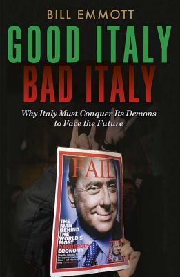 Good Italy, Bad Italy By Emmott, Bill